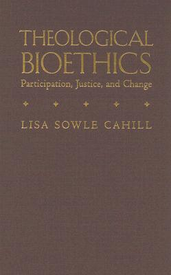Theological Bioethics: Participation, Justice, and Change (Moral Traditions series)