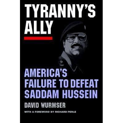 Tyrannys Ally: Americas Failure to Defeat Saddam Hussein