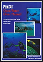 PADI Open Water Diver Manual: Tauchen lernen mit PADI, Spass und Abenteuer