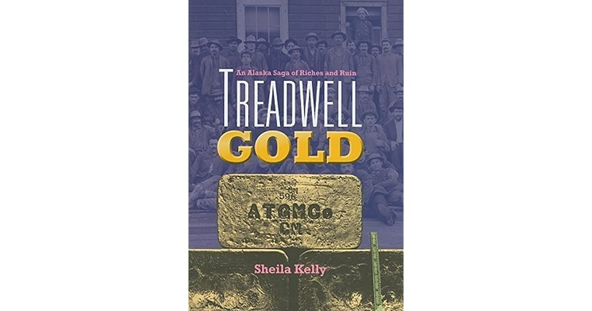 Treadwell Gold: An Alaska Saga of Riches and Ruin by Sheila Kelly