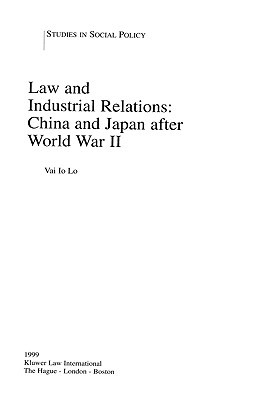 Law and Industrial Relations: China and Japan After World War II: China and Japan After World War II Vai Lo