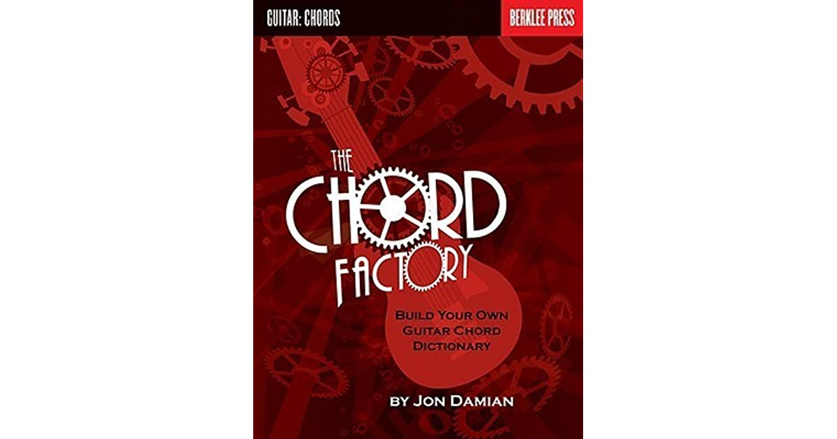 The Chord Factory Build Your Own Guitar Chord Dictionary By Jon Damian