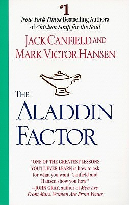 The Aladdin Factor: How to Ask for What You Want--And Get It by Jack