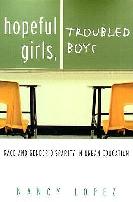 Hopeful Girls, Troubled Boys: Race and Gender Disparity in Urban Education