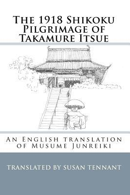 The 1918 Shikoku Pilgrimage of Takamure Itsue: An English translation of Musume Junreiki