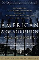 American Armageddon: How the Delusions of the Neoconservatives and the Christian Right Triggered the Descent of America - And Still Imperil Our Future