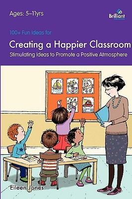 100+ Fun Ideas for Creating a Happier Classroom - Stimulating... by Eileen Jones