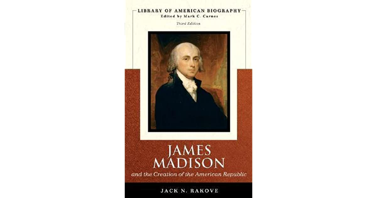 a discussion of james madisons work and the creation of the american republic