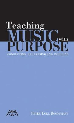 Teaching Music with Purpose: Conducting, Rehearsing and Inspiring