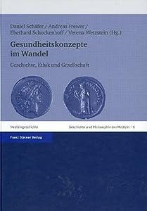 Gesundheitskonzepte im Wandel: Geschichte, Ethik und Gesellschaft (Geschichte und Philosophie der Medizin. History and Philosophy of Medicine)