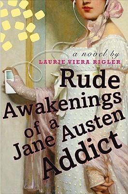 Rude Awakenings of a Jane Austen Addict by Laurie Viera Rigler