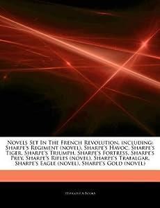 Articles on Novels Set in the French Revolution, Including: Sharpe's Regiment (Novel), Sharpe's Havoc, Sharpe's Tiger, Sharpe's Triumph, Sharpe's Fortress, Sharpe's Prey, Sharpe's Rifles (Novel), Sharpe's Trafalgar, Sharpe's Eagle (Novel)