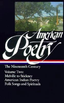American Poetry: The Nineteenth Century, Volume 2: Melville Stickney American Indian Poetry Folk Songs Spirituals