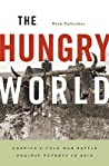 The Hungry World: America's Cold War Battle Against Poverty in Asia