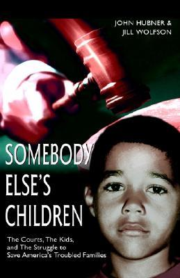 Somebody Else's Children: The Courts, the Kids, and the Struggle to Save America's Troubled Families