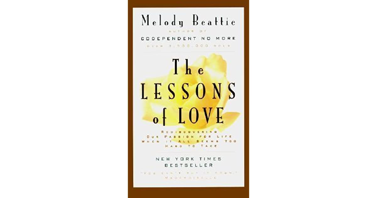 The lessons of love rediscovering our passion for life when it all the lessons of love rediscovering our passion for life when it all seems too hard to take by melody beattie solutioingenieria Gallery