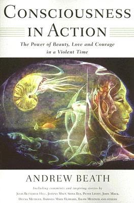 Consciousness in Action: The Power of Beauty, Love, and Courage in a Violent Time