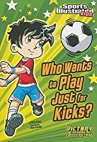 Who Wants to Play Just for Kicks? (Sports Illustrated Kids Victory School Superstars (Quality))