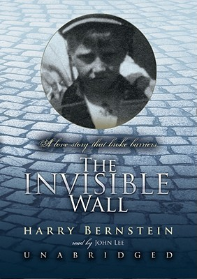 Ebook The Invisible Wall A Love Story That Broke Barriers By Harry Bernstein