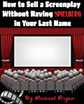 How to Sell a Screenplay Without Having Spielberg in Your Last Name