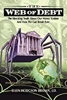 The Web of Debt: The Shocking Truth About Our Money System And How We Can Break Free (Revised and Updated)