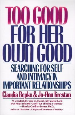 Too-Good-for-Her-Own-Good-Searching-for-Self-and-Intimacy-in-Important-Relationships