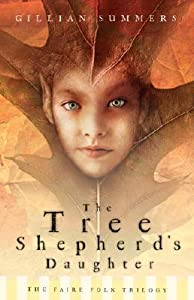 The Tree Shepherd's Daughter (Faire Folk Trilogy #1)
