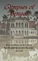 Glimpses of Bengal Selected from the Letters of Sir Rabindranath Tagore 1885-95