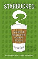 Starbucked: A Double Tall Tale Of Caffeine, Commerce & Culture