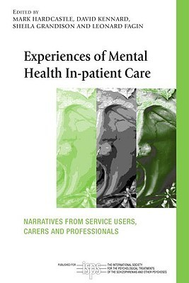 Experiences of Mental Health In-patient Care Narratives From Service Users- Carers and Professionals
