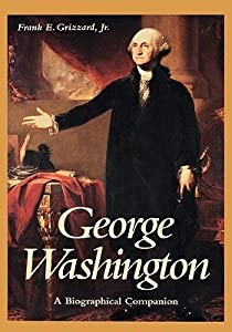 George Washington: A Biographical Companion