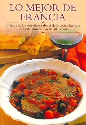 Lo Mejor De Francia Disfrute De Los Auténticos Sabores De La Cocina Francesa Con Este Libro De Más De 30 Recetas By Edimat Libros
