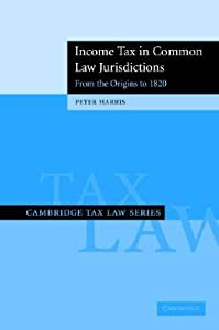 Income Tax in Common Law Jurisdictions: From the Origins to 1820