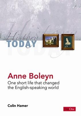 Anne Boleyn: One Short Life That Changed the English-Speaking World