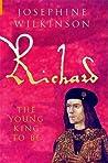 Richard: The Young King To Be (Richard III, #1)