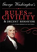 George Washington's Rules of Civility and Decent Behavior: And Other Writings