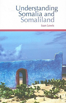 Understanding Somalia and Somaliland: Culture, History, Society by