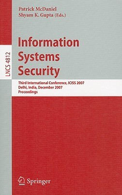 Information Systems Security: Third International Conference, Iciss 2007, Delhi, India, December 16 20, 2007, Proceedings (Lecture Notes In Computer Science / Security And Cryptology)