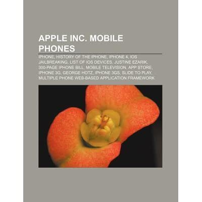 Apple Inc. Mobile Phones: iPhone, History of the iPhone, iPhone 4 ...