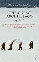 The Gulag Archipelago, 1918-1956 (The Gulag Archipelago 1918-1956, #1-7)