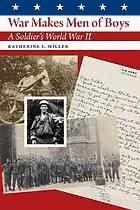 War Makes Men of Boys: A Soldier's World War II