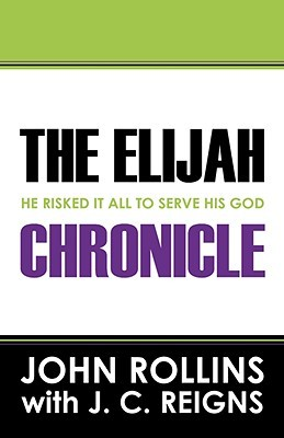 The Elijah Chronicle: He Risked It All To Serve His God
