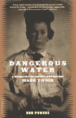 Dangerous Water: A Biography Of The Boy Who Became Mark Twain