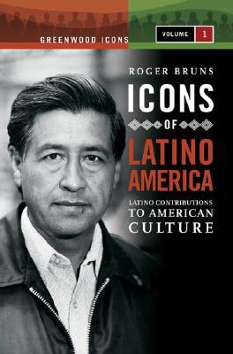 Icons of Latino America [2 Volumes]: Latino Contributions to American Culture