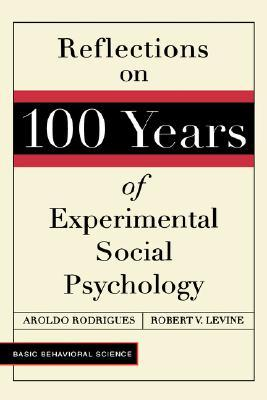 Reflections on 100 Years of Experimental Social Psychology