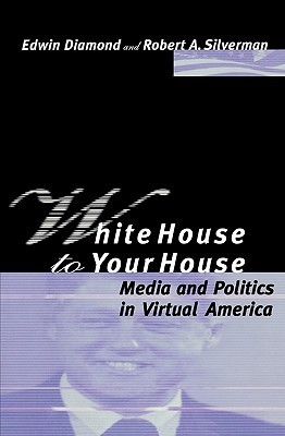 White House to Your House Media and Politics in Virtual America