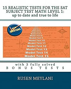15 Realistic Tests For The Sat Subject Test Math Level 1: Up To Date And True To Life: With 3 Fully Solved Bonus Tests