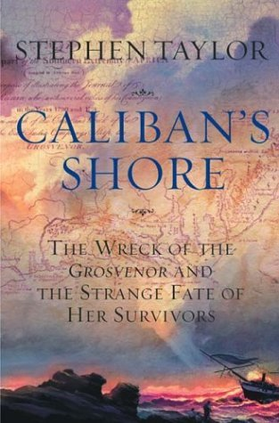 Caliban's Shore: The Wreck of the Grosvenor and the Strange Fate of Her Survivors