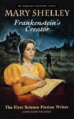 Mary Shelley: Frankenstein's Creator : First Science Fiction Writer