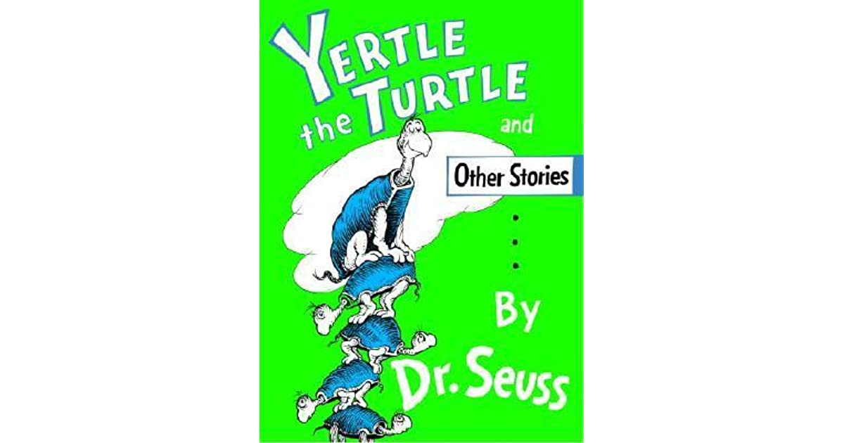 Yertle The Turtle And Other Stories By Dr Seuss 3,310), входит в high into a ten turtle stack i'm yertle the turtle the things i now rule i'm king of a cow i'm king of a mule then down. yertle the turtle and other stories by